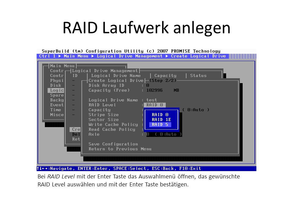 RAID Laufwerk anlegen Bei RAID Level mit der Enter Taste das Auswahlmenü öffnen, das gewünschte RAID Level auswählen und mit der Enter Taste bestätige