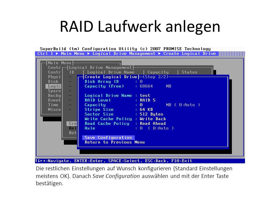 RAID Laufwerk anlegen Die restlichen Einstellungen auf Wunsch konfigurieren (Standard Einstellungen meistens OK). Danach Save Configuration auswählen