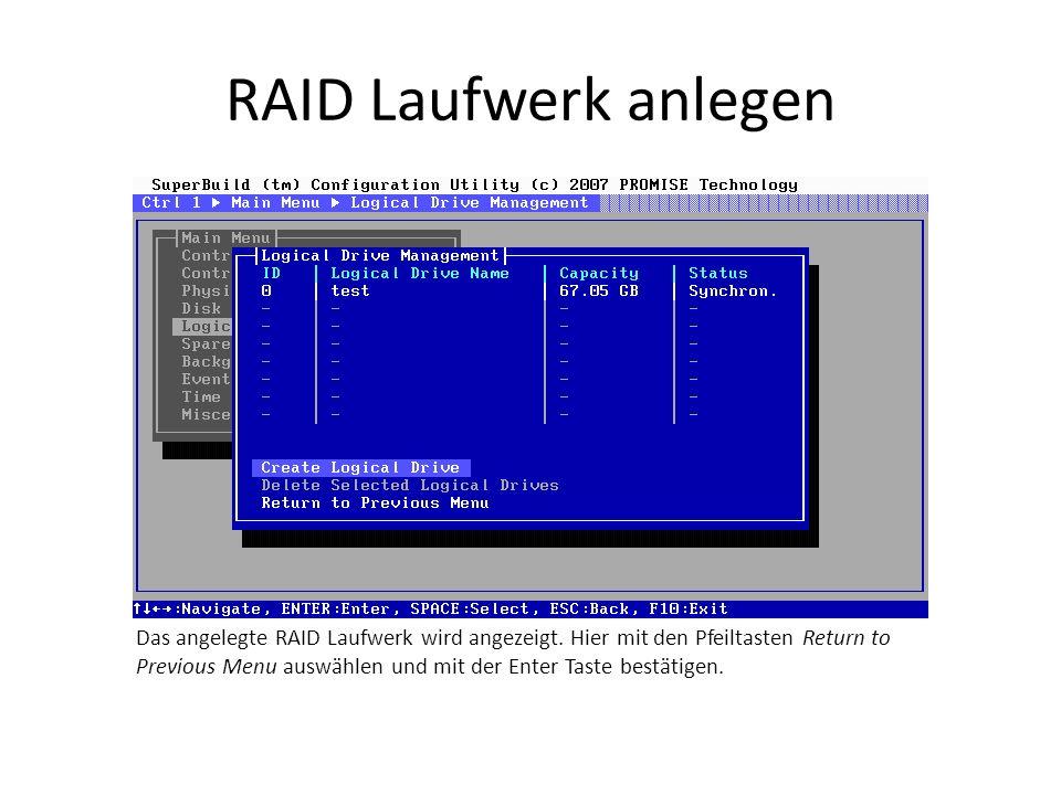 RAID Laufwerk anlegen Das angelegte RAID Laufwerk wird angezeigt. Hier mit den Pfeiltasten Return to Previous Menu auswählen und mit der Enter Taste b