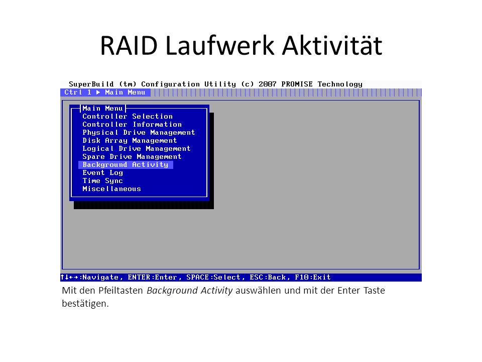 RAID Laufwerk Aktivität Mit den Pfeiltasten Background Activity auswählen und mit der Enter Taste bestätigen.