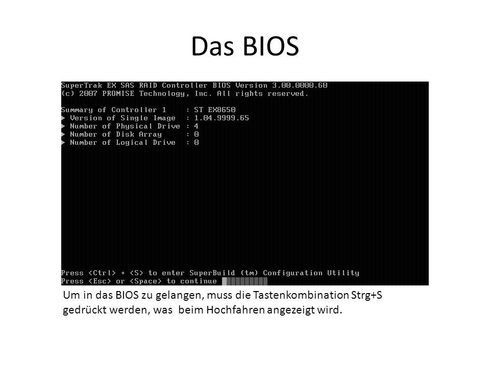 Das BIOS Um in das BIOS zu gelangen, muss die Tastenkombination Strg+S gedrückt werden, was beim Hochfahren angezeigt wird.