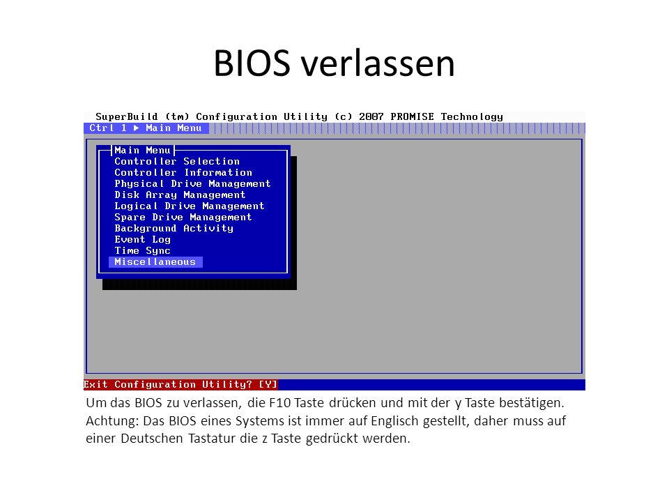 BIOS verlassen Um das BIOS zu verlassen, die F10 Taste drücken und mit der y Taste bestätigen. Achtung: Das BIOS eines Systems ist immer auf Englisch
