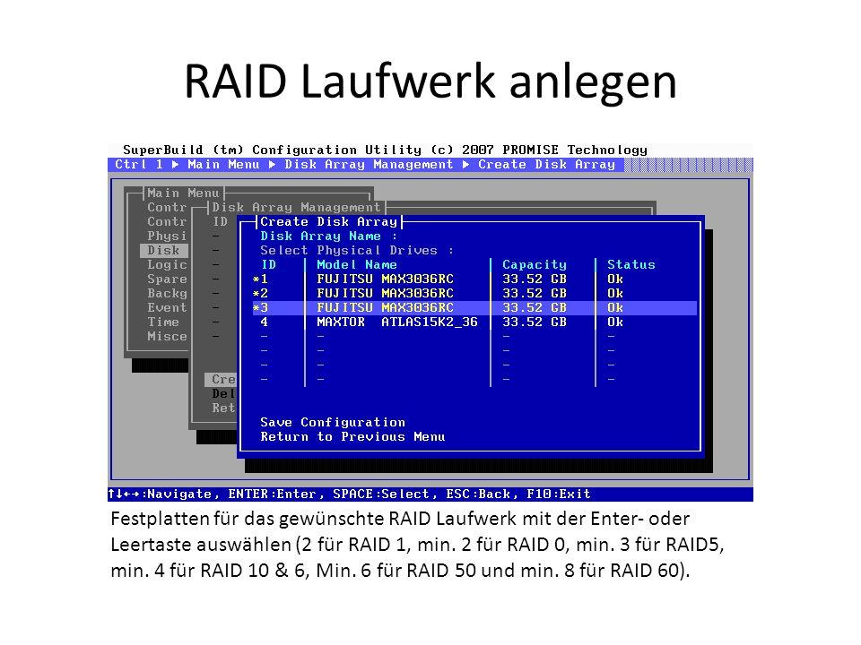 RAID Laufwerk anlegen Festplatten für das gewünschte RAID Laufwerk mit der Enter- oder Leertaste auswählen (2 für RAID 1, min. 2 für RAID 0, min. 3 fü