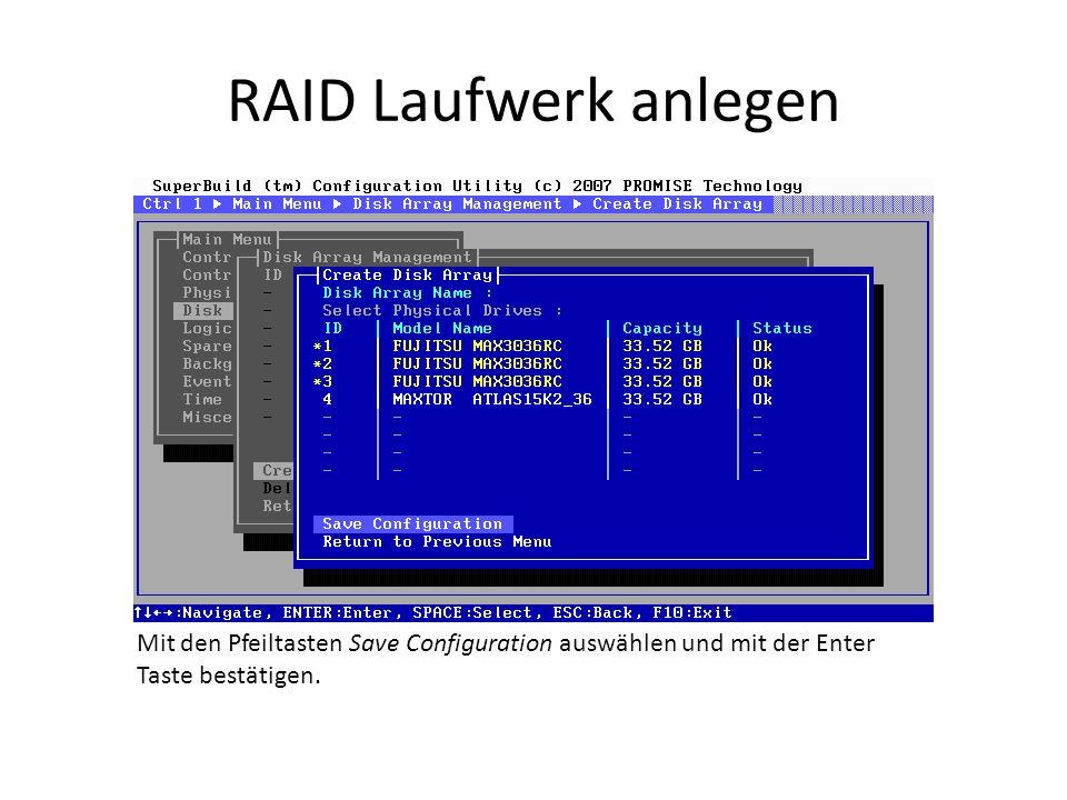 RAID Laufwerk anlegen Mit den Pfeiltasten Save Configuration auswählen und mit der Enter Taste bestätigen.