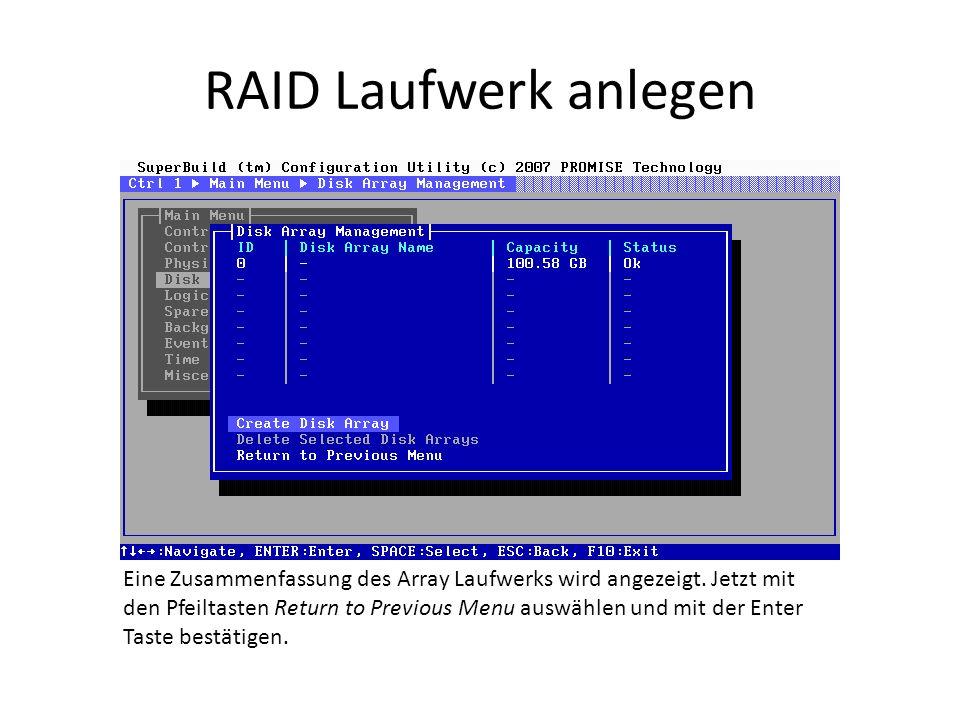 RAID Laufwerk anlegen Eine Zusammenfassung des Array Laufwerks wird angezeigt. Jetzt mit den Pfeiltasten Return to Previous Menu auswählen und mit der