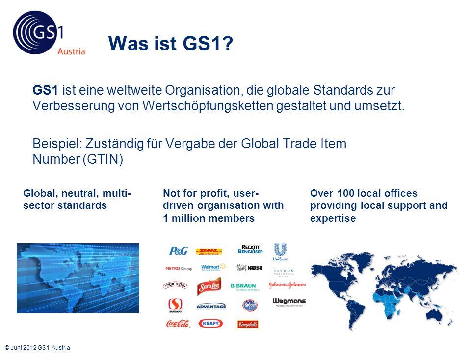 © Juni 2012 GS1 Austria Was ist GS1? GS1 ist eine weltweite Organisation, die globale Standards zur Verbesserung von Wertschöpfungsketten gestaltet un
