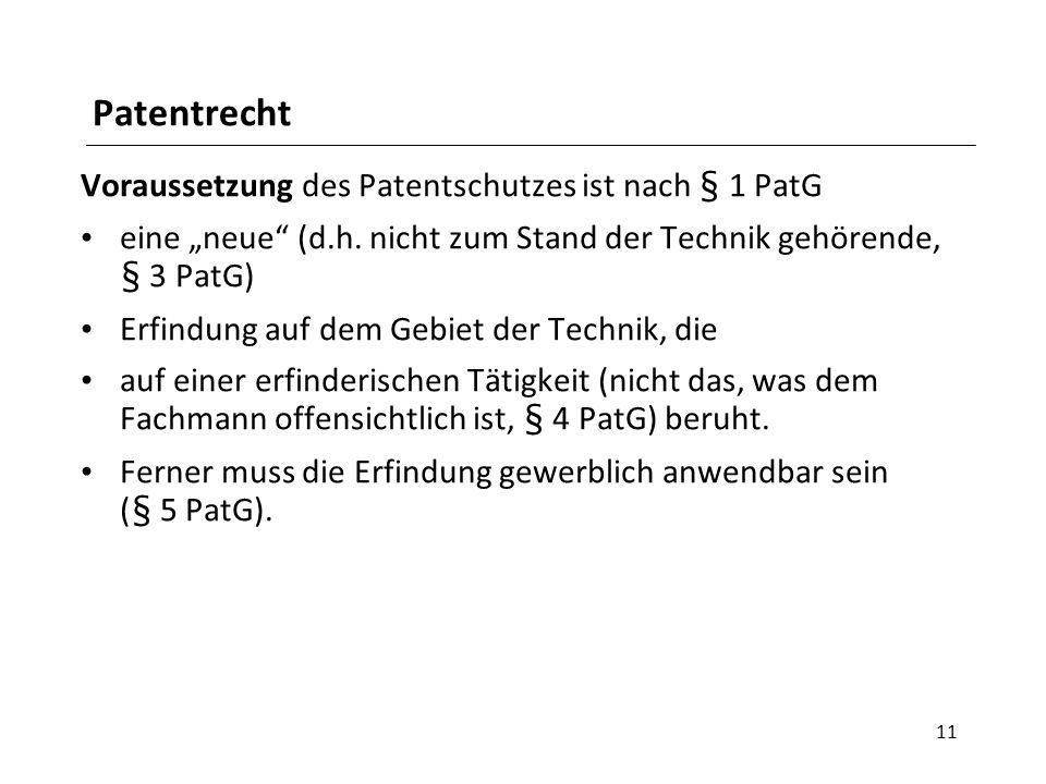 """Patentrecht Voraussetzung des Patentschutzes ist nach § 1 PatG eine """"neue"""" (d.h. nicht zum Stand der Technik gehörende, § 3 PatG) Erfindung auf dem Ge"""