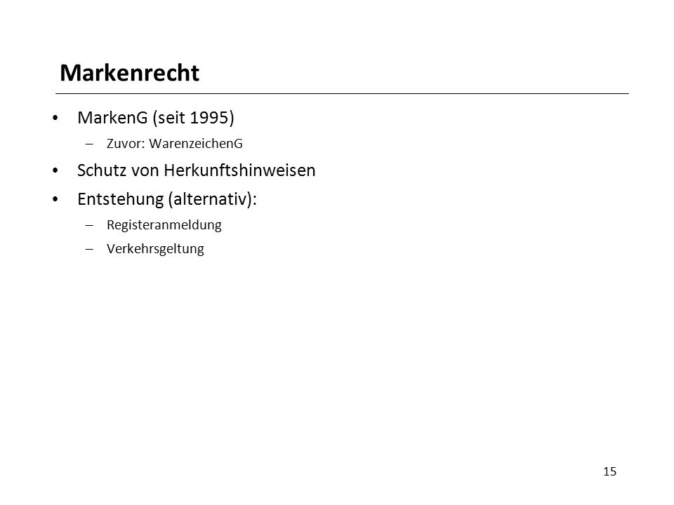Markenrecht MarkenG (seit 1995) – Zuvor: WarenzeichenG Schutz von Herkunftshinweisen Entstehung (alternativ): – Registeranmeldung – Verkehrsgeltung 15