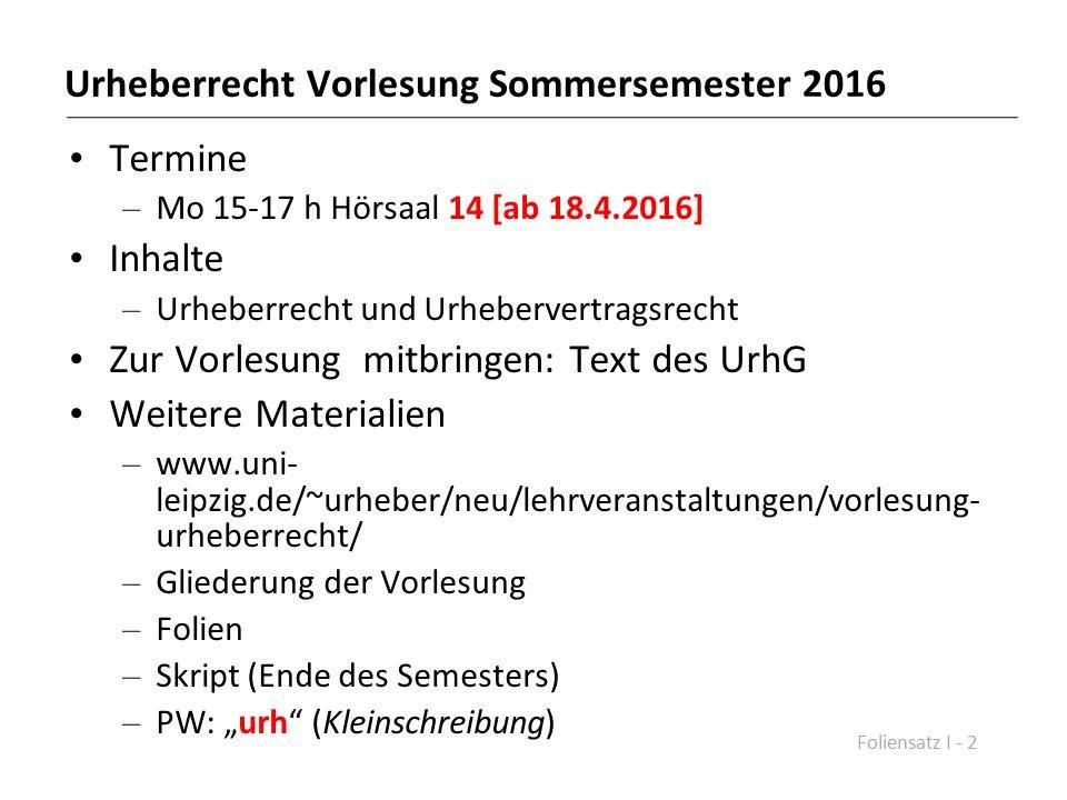 Urheberrecht Vorlesung Sommersemester 2016 Termine – Mo 15-17 h Hörsaal 14 [ab 18.4.2016] Inhalte – Urheberrecht und Urhebervertragsrecht Zur Vorlesun