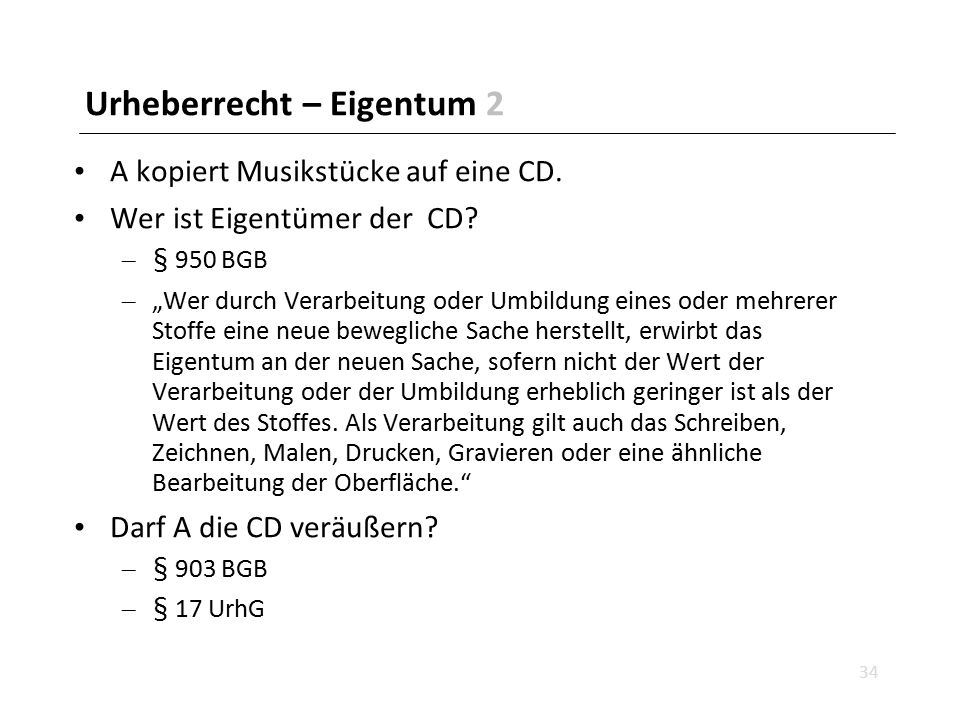 """Urheberrecht – Eigentum 2 A kopiert Musikstücke auf eine CD. Wer ist Eigentümer der CD? – § 950 BGB – """"Wer durch Verarbeitung oder Umbildung eines ode"""
