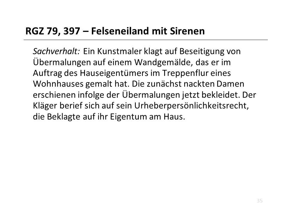 RGZ 79, 397 – Felseneiland mit Sirenen Sachverhalt: Ein Kunstmaler klagt auf Beseitigung von Übermalungen auf einem Wandgemälde, das er im Auftrag des Hauseigentümers im Treppenflur eines Wohnhauses gemalt hat.