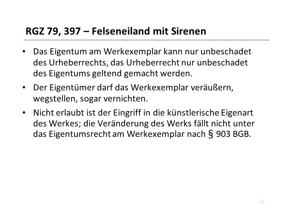 RGZ 79, 397 – Felseneiland mit Sirenen Das Eigentum am Werkexemplar kann nur unbeschadet des Urheberrechts, das Urheberrecht nur unbeschadet des Eigentums geltend gemacht werden.
