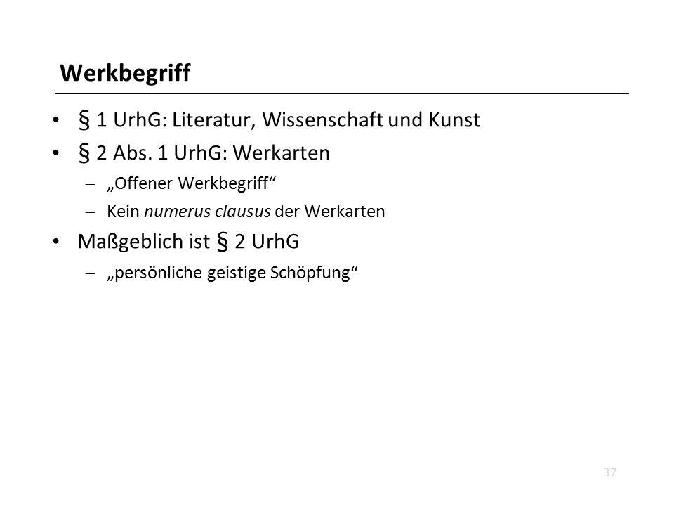 """Werkbegriff § 1 UrhG: Literatur, Wissenschaft und Kunst § 2 Abs. 1 UrhG: Werkarten – """"Offener Werkbegriff"""" – Kein numerus clausus der Werkarten Maßgeb"""