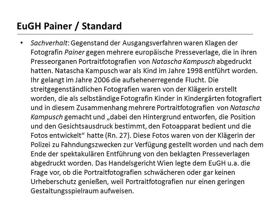 EuGH Painer / Standard Sachverhalt: Gegenstand der Ausgangsverfahren waren Klagen der Fotografin Painer gegen mehrere europäische Presseverlage, die in ihren Presseorganen Portraitfotografien von Natascha Kampusch abgedruckt hatten.