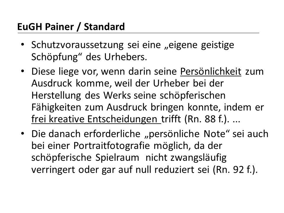"""EuGH Painer / Standard Schutzvoraussetzung sei eine """"eigene geistige Schöpfung"""" des Urhebers. Diese liege vor, wenn darin seine Persönlichkeit zum Aus"""
