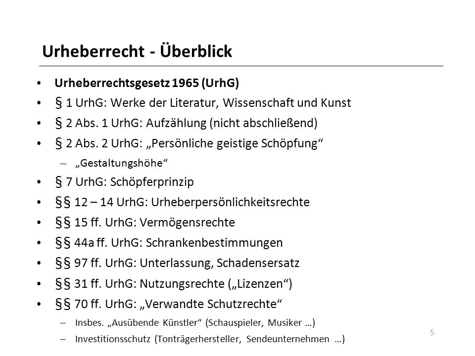 Urheberrecht - Überblick Urheberrechtsgesetz 1965 (UrhG) § 1 UrhG: Werke der Literatur, Wissenschaft und Kunst § 2 Abs. 1 UrhG: Aufzählung (nicht absc