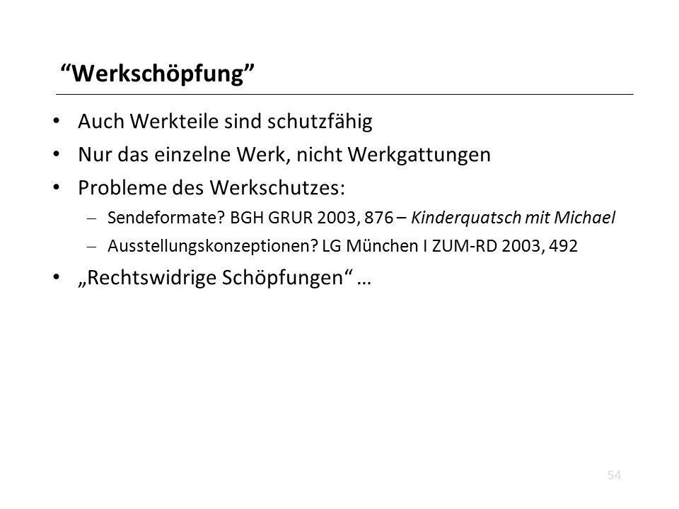 """""""Werkschöpfung"""" Auch Werkteile sind schutzfähig Nur das einzelne Werk, nicht Werkgattungen Probleme des Werkschutzes:  Sendeformate? BGH GRUR 2003, 8"""