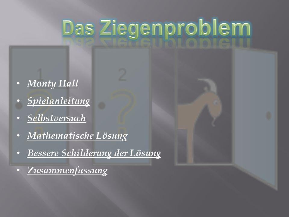 Monty Hall Spielanleitung Selbstversuch Mathematische Lösung Bessere Schilderung der Lösung Zusammenfassung