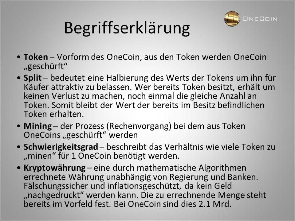 """Begriffserklärung Token – Vorform des OneCoin, aus den Token werden OneCoin """"geschürft"""" Split – bedeutet eine Halbierung des Werts der Tokens um ihn f"""
