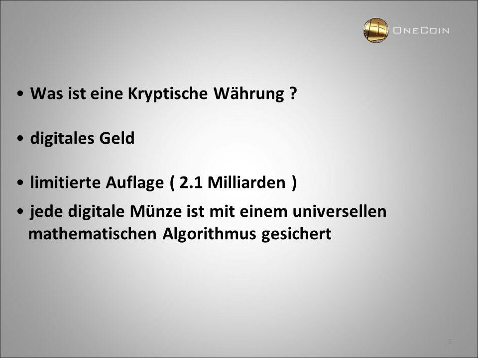 5 Was ist eine Kryptische Währung ? digitales Geld limitierte Auflage ( 2.1 Milliarden ) jede digitale Münze ist mit einem universellen mathematischen
