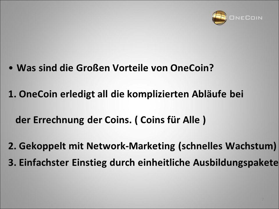 7 Was sind die Großen Vorteile von OneCoin? 1. OneCoin erledigt all die komplizierten Abläufe bei der Errechnung der Coins. ( Coins für Alle ) 2. Geko