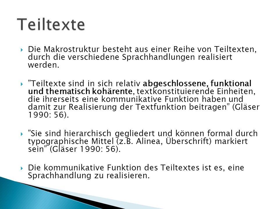  Die Makrostruktur besteht aus einer Reihe von Teiltexten, durch die verschiedene Sprachhandlungen realisiert werden.