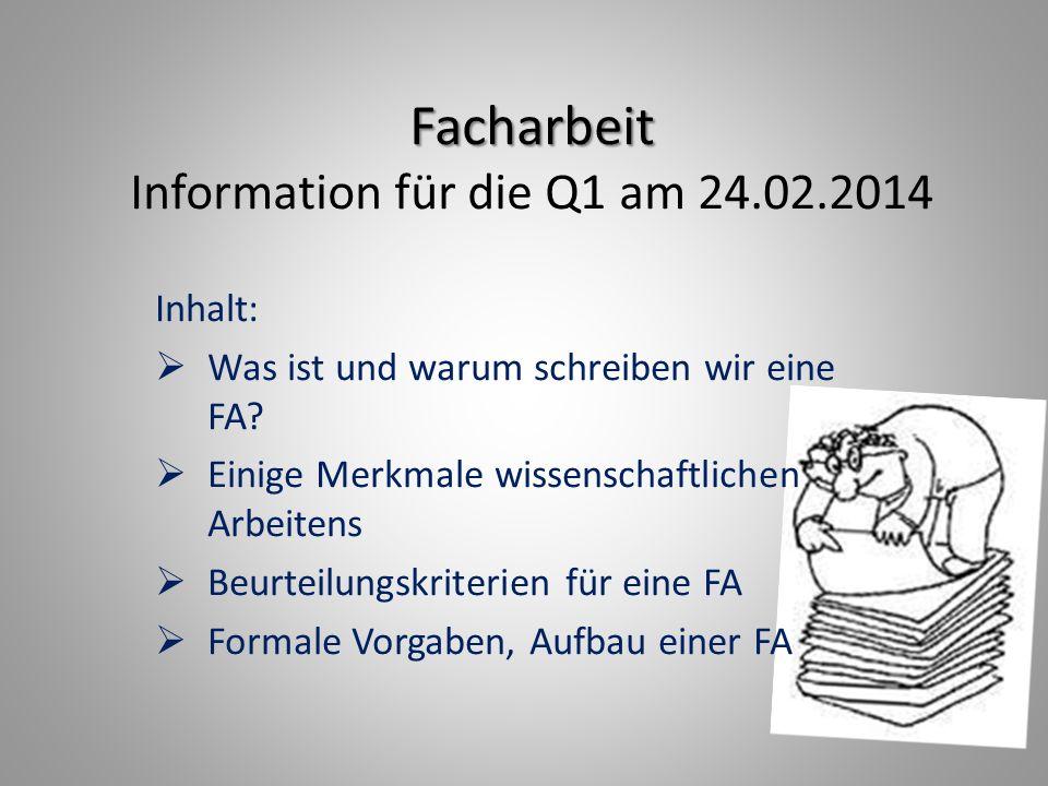 Facharbeit Facharbeit Information für die Q1 am 24.02.2014 Inhalt:  Was ist und warum schreiben wir eine FA.