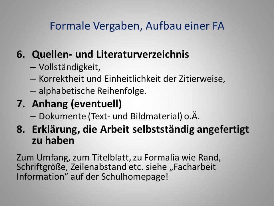 Formale Vergaben, Aufbau einer FA 6.Quellen- und Literaturverzeichnis – Vollständigkeit, – Korrektheit und Einheitlichkeit der Zitierweise, – alphabetische Reihenfolge.