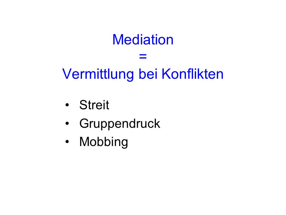 Mediation = Vermittlung bei Konflikten Streit Gruppendruck Mobbing