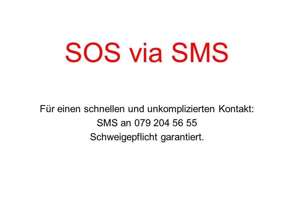 SOS via SMS Für einen schnellen und unkomplizierten Kontakt: SMS an 079 204 56 55 Schweigepflicht garantiert.