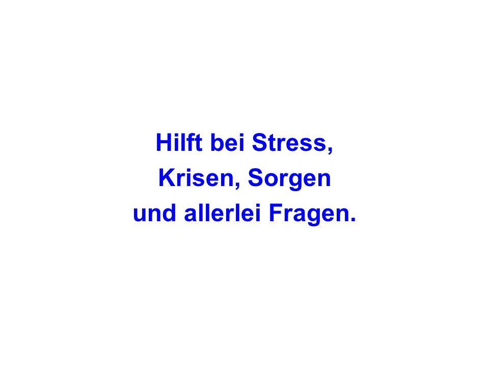 Hilft bei Stress, Krisen, Sorgen und allerlei Fragen.