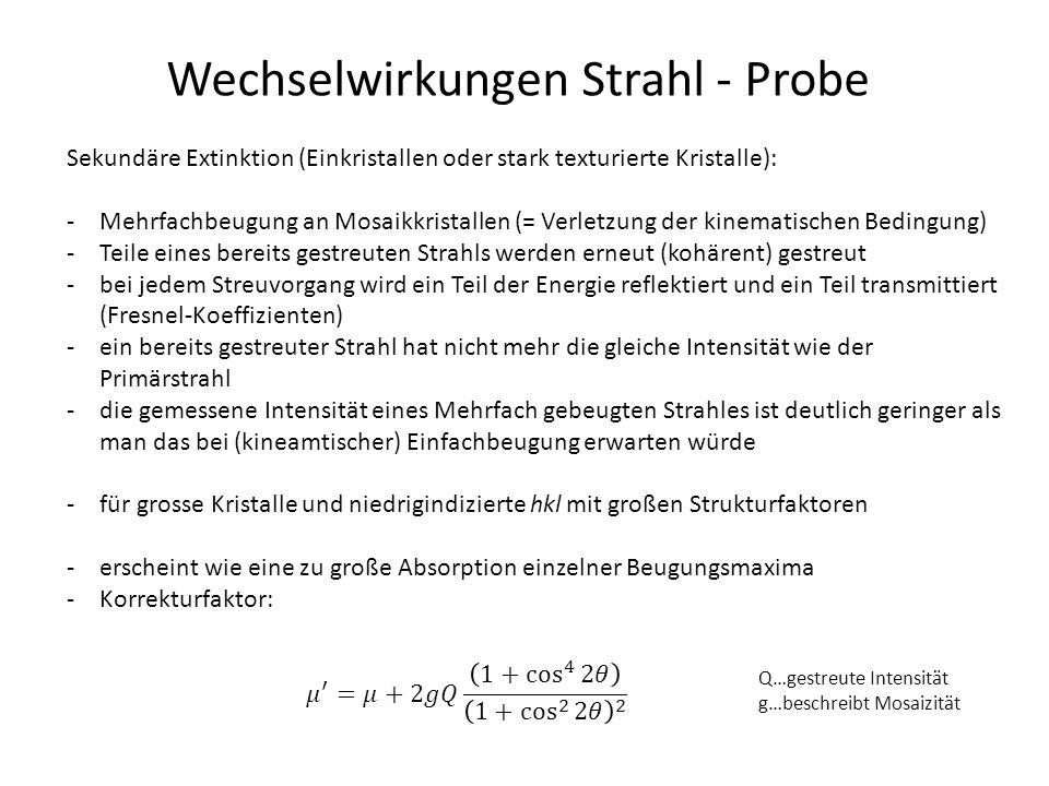 Wechselwirkungen Strahl - Probe Sekundäre Extinktion (Einkristallen oder stark texturierte Kristalle): -Mehrfachbeugung an Mosaikkristallen (= Verletz