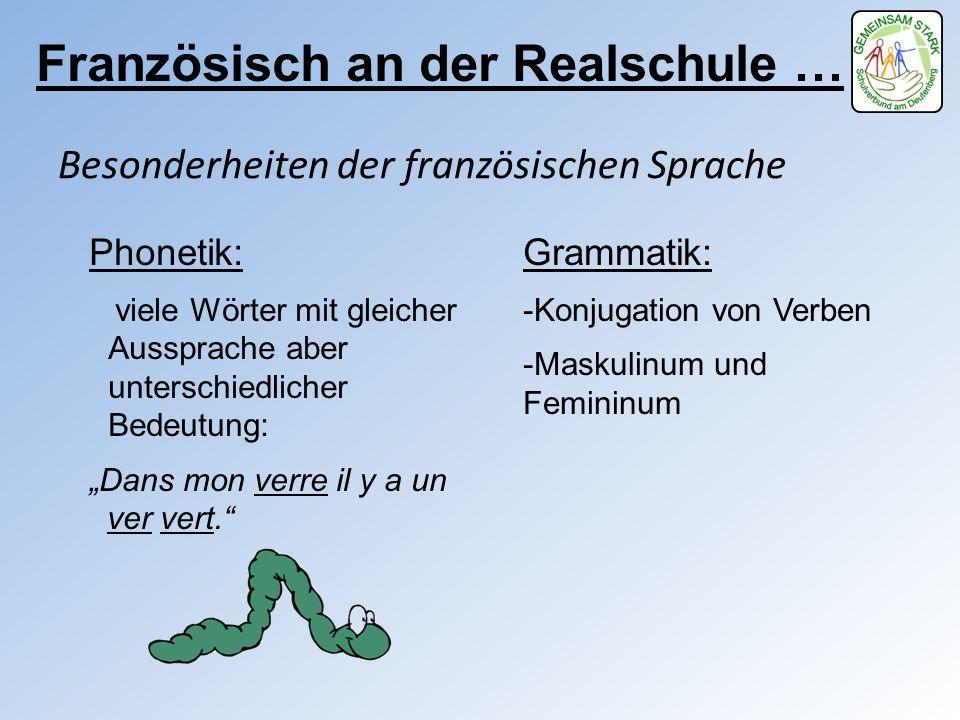 Französisch an der Realschule … Besonderheiten der französischen Sprache Phonetik: viele Wörter mit gleicher Aussprache aber unterschiedlicher Bedeutu