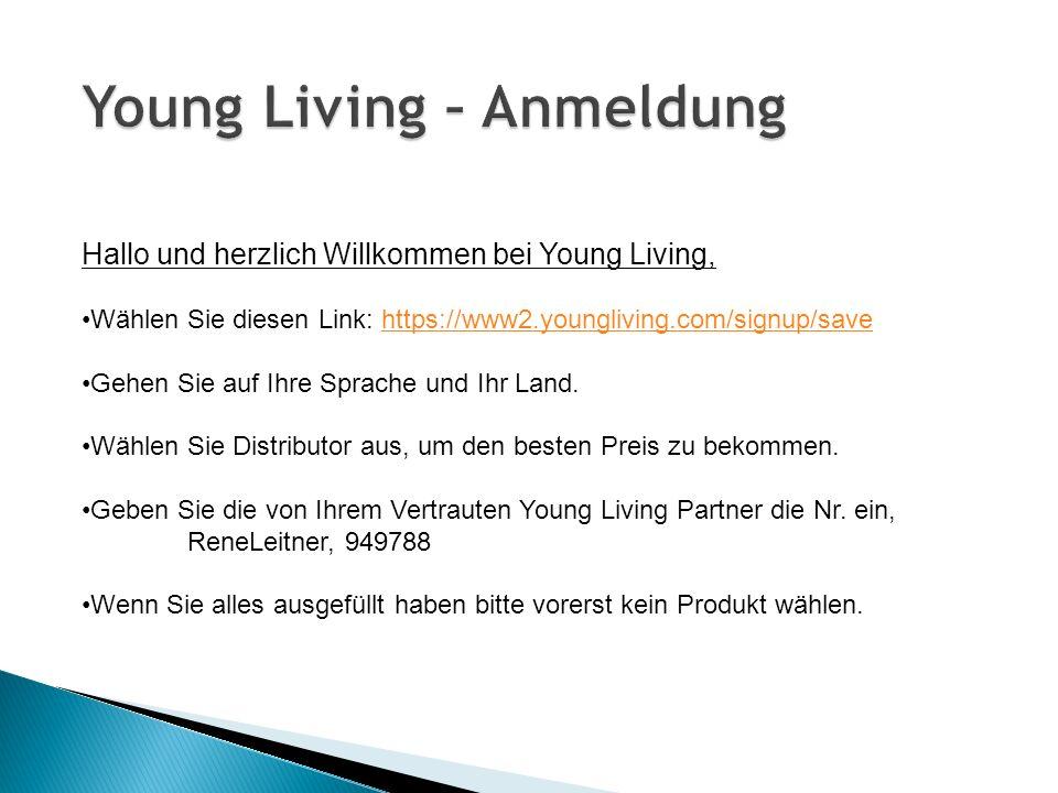 Hallo und herzlich Willkommen bei Young Living, Wählen Sie diesen Link: https://www2.youngliving.com/signup/savehttps://www2.youngliving.com/signup/save Gehen Sie auf Ihre Sprache und Ihr Land.