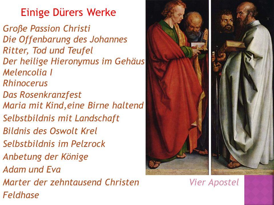 Einige Dürers Werke Große Passion Christi Die Offenbarung des Johannes Ritter, Tod und Teufel Der heilige Hieronymus im Gehäus Melencolia I Rhinocerus