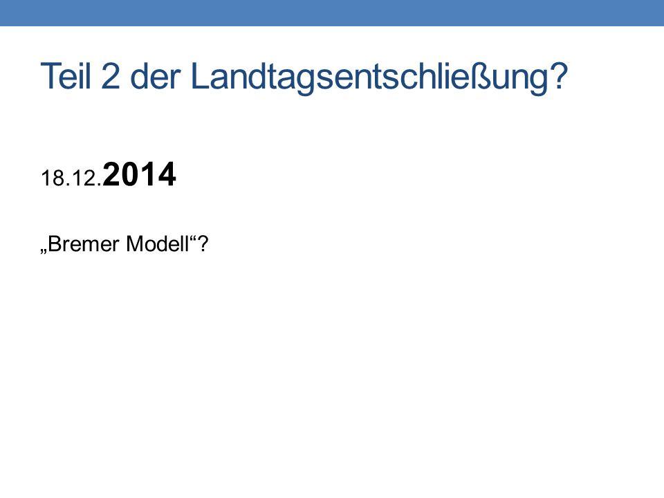 """Teil 2 der Landtagsentschließung? 18.12. 2014 """"Bremer Modell""""?"""