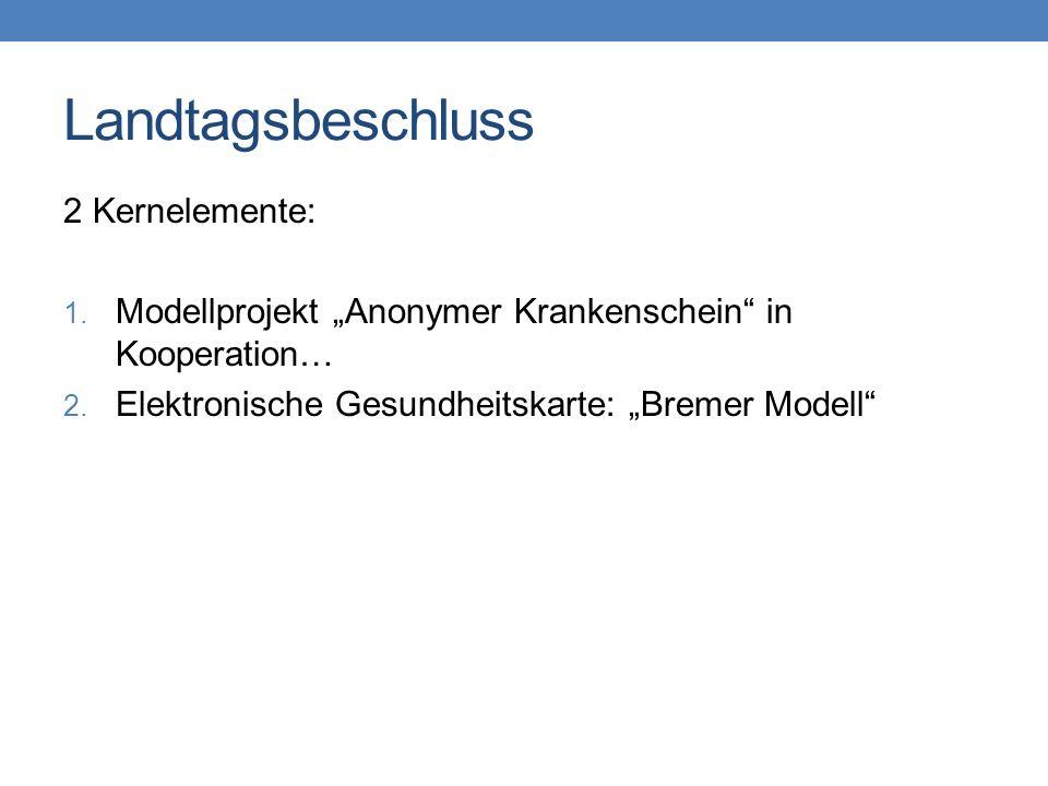 """Landtagsbeschluss 2 Kernelemente: 1. Modellprojekt """"Anonymer Krankenschein"""" in Kooperation… 2. Elektronische Gesundheitskarte: """"Bremer Modell"""""""