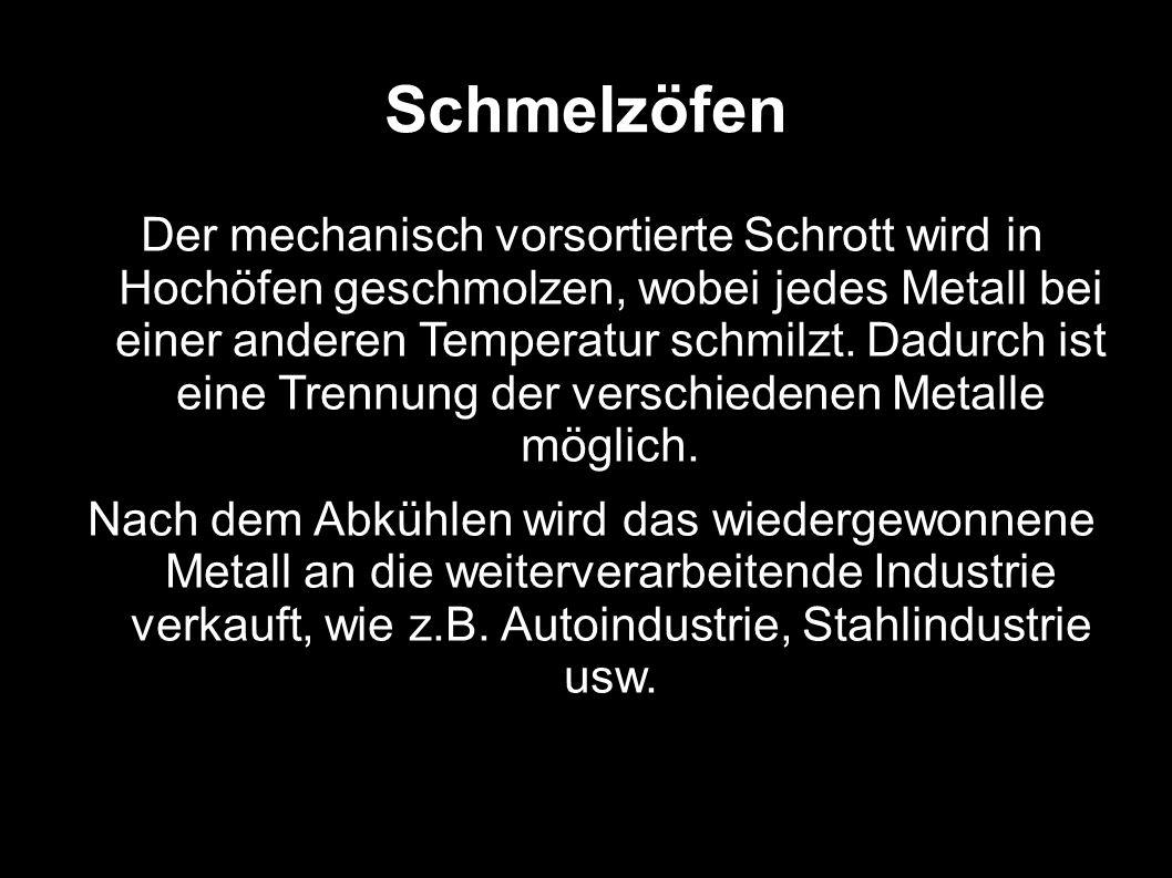Schmelzöfen Der mechanisch vorsortierte Schrott wird in Hochöfen geschmolzen, wobei jedes Metall bei einer anderen Temperatur schmilzt.