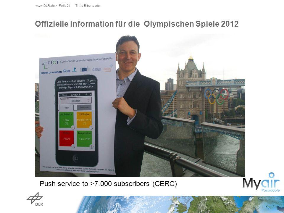 Offizielle Information für die Olympischen Spiele 2012 Push service to >7.000 subscribers (CERC) www.DLR.de Folie 21 Thilo Erbertseder