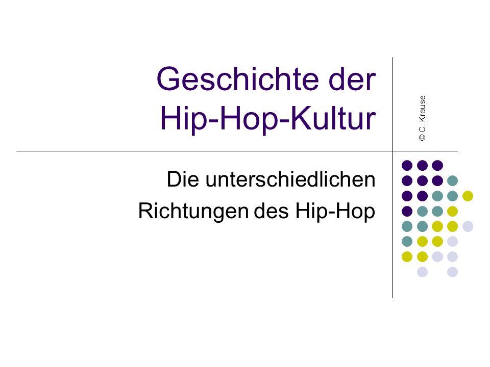 Geschichte der Hip-Hop-Kultur Die unterschiedlichen Richtungen des Hip-Hop © C. Krause
