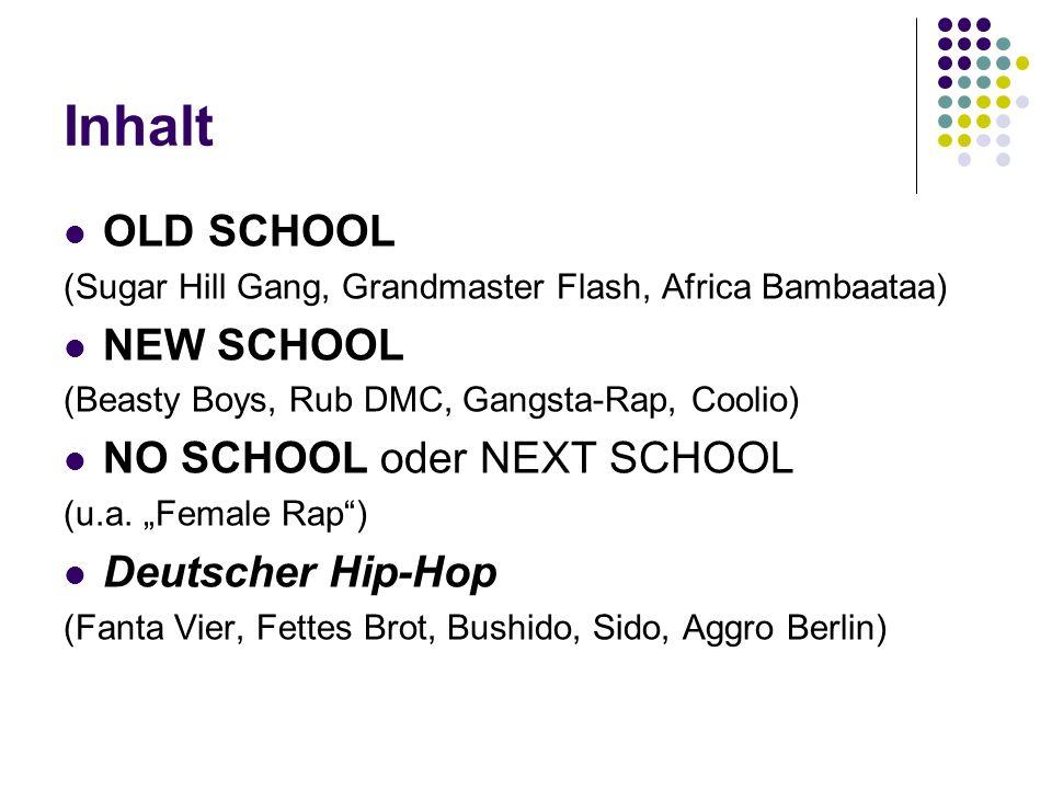 Inhalt OLD SCHOOL (Sugar Hill Gang, Grandmaster Flash, Africa Bambaataa) NEW SCHOOL (Beasty Boys, Rub DMC, Gangsta-Rap, Coolio) NO SCHOOL oder NEXT SC
