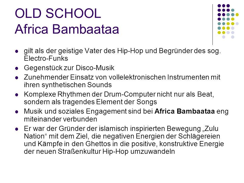 OLD SCHOOL Africa Bambaataa gilt als der geistige Vater des Hip-Hop und Begründer des sog. Electro-Funks Gegenstück zur Disco-Musik Zunehmender Einsat