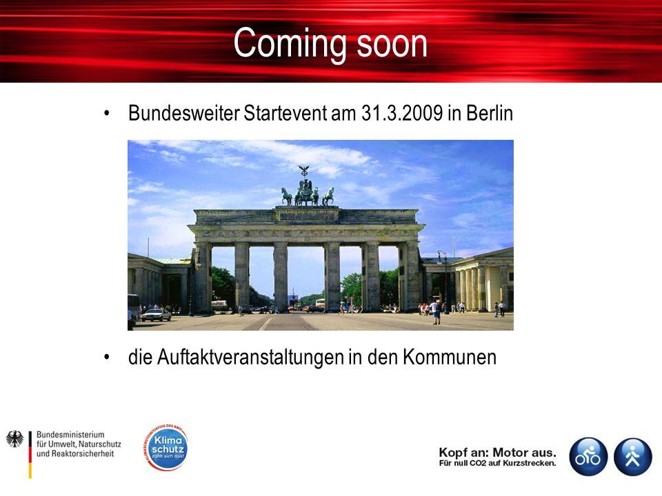 Coming soon Bundesweiter Startevent am 31.3.2009 in Berlin die Auftaktveranstaltungen in den Kommunen
