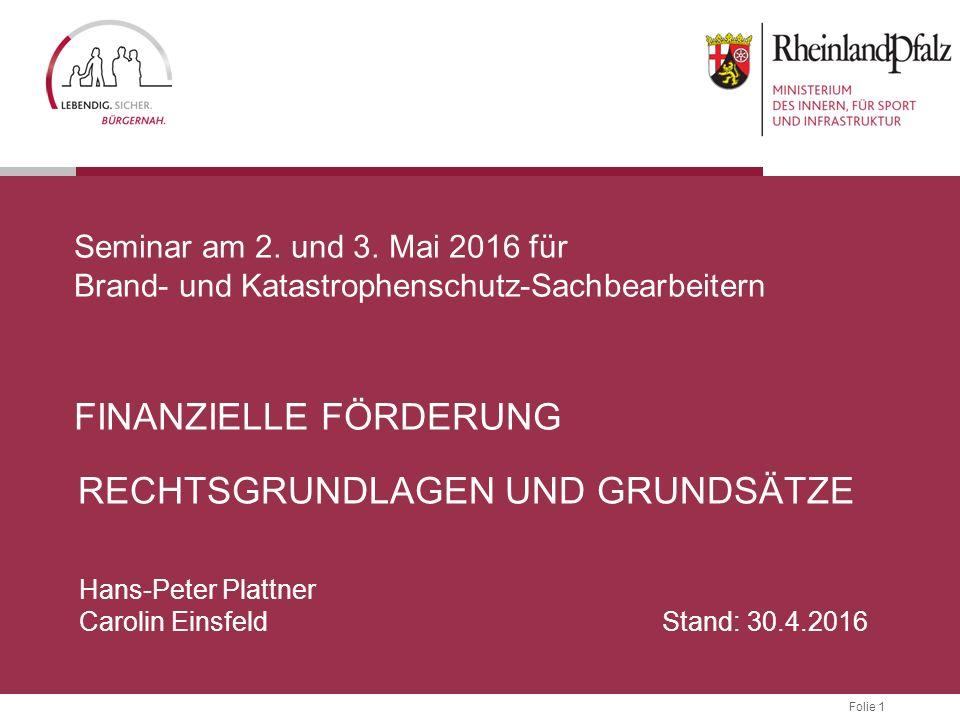 Folie 1 RECHTSGRUNDLAGEN UND GRUNDSÄTZE Hans-Peter Plattner Carolin Einsfeld Stand: 30.4.2016 Seminar am 2. und 3. Mai 2016 für Brand- und Katastrophe