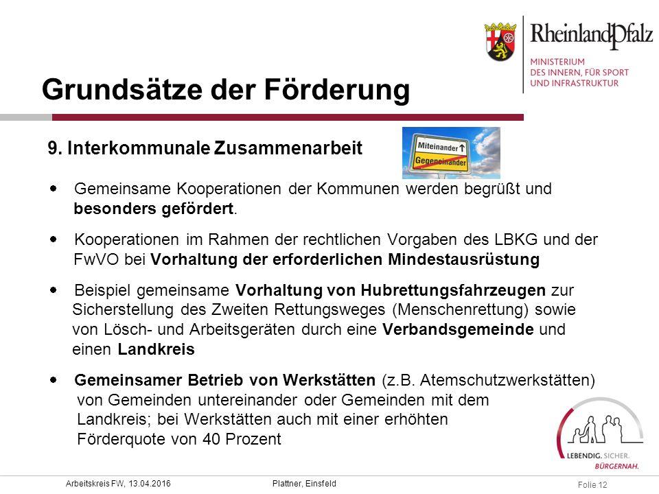 Folie 12 Plattner, EinsfeldArbeitskreis FW, 13.04.2016  Gemeinsame Kooperationen der Kommunen werden begrüßt und besonders gefördert.  Kooperationen