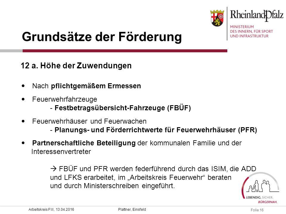 Folie 16 Plattner, EinsfeldArbeitskreis FW, 13.04.2016  Nach pflichtgemäßem Ermessen  Feuerwehrfahrzeuge - Festbetragsübersicht-Fahrzeuge (FBÜF)  F