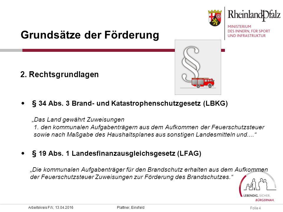 """Folie 4 Plattner, EinsfeldArbeitskreis FW, 13.04.2016  § 34 Abs. 3 Brand- und Katastrophenschutzgesetz (LBKG) """"Das Land gewährt Zuweisungen 1. den ko"""