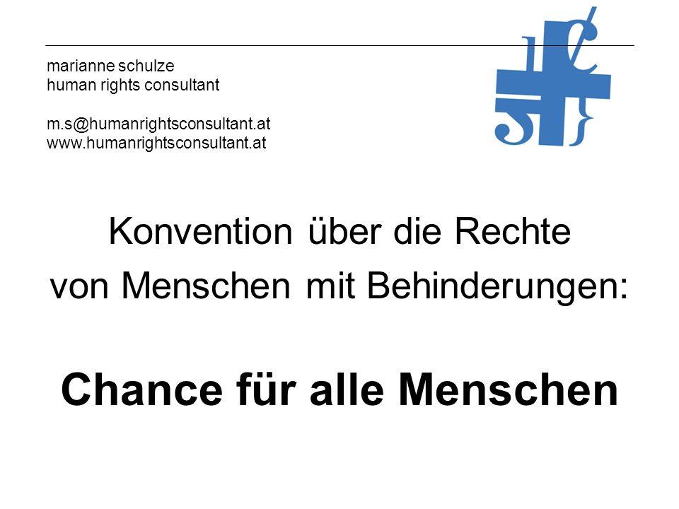 marianne schulze human rights consultant m.s@humanrightsconsultant.at www.humanrightsconsultant.at Konvention über die Rechte von Menschen mit Behinderungen: Chance für alle Menschen