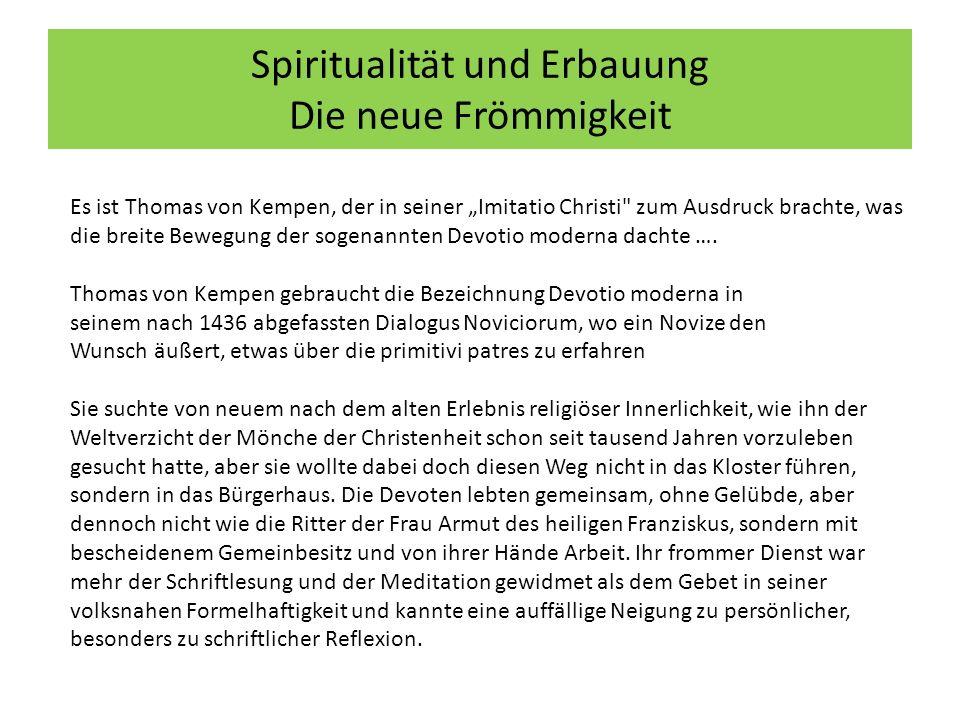 """Spiritualität und Erbauung Die neue Frömmigkeit Es ist Thomas von Kempen, der in seiner """"Imitatio Christi zum Ausdruck brachte, was die breite Bewegung der sogenannten Devotio moderna dachte …."""