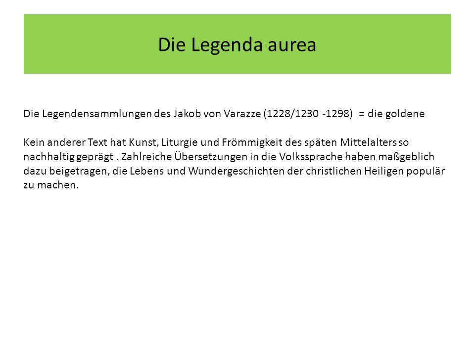 Die Legenda aurea Die Legendensammlungen des Jakob von Varazze (1228/1230 -1298) = die goldene Kein anderer Text hat Kunst, Liturgie und Frömmigkeit des späten Mittelalters so nachhaltig geprägt.